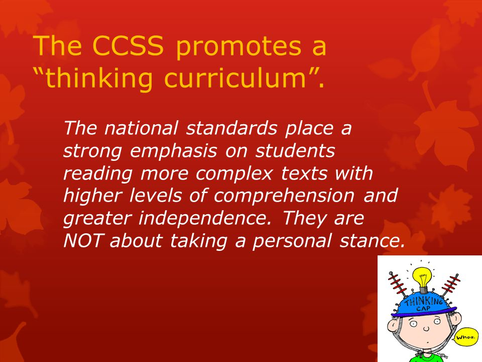 The CCSS promotes a thinking curriculum .