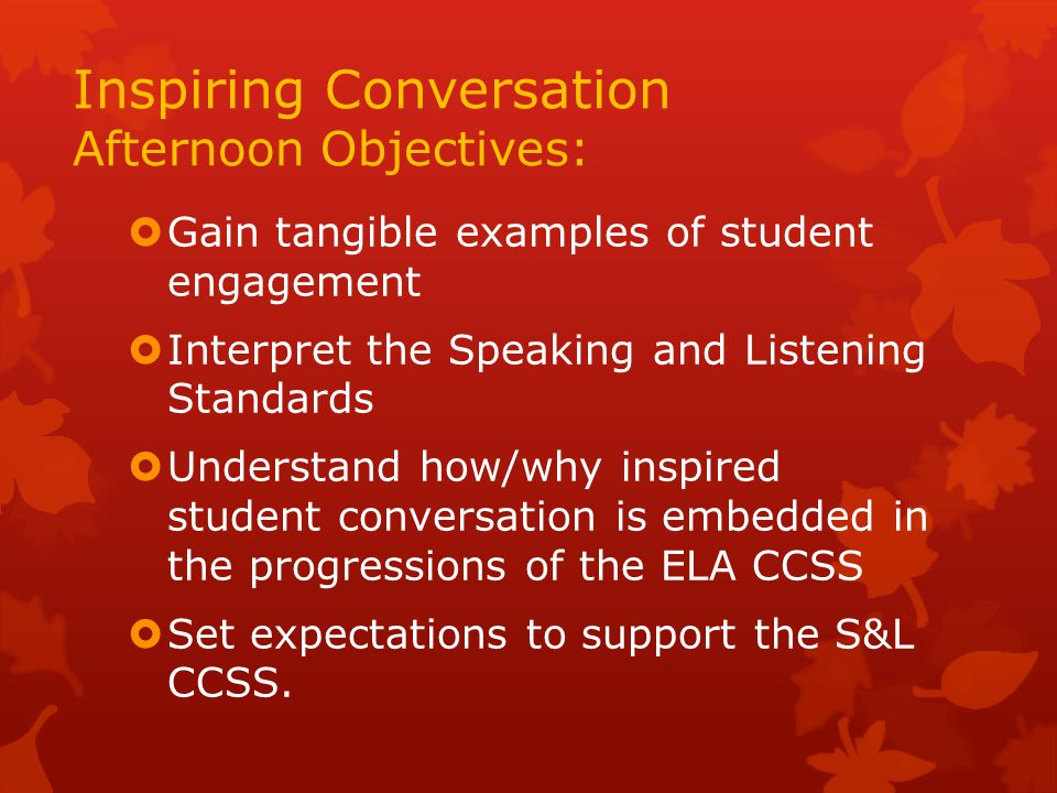 COMPREHENSION AND COLLABORATION SL.1 SL.1 SL.1 Prepare for and participate effectively in a range of conversations and collaborations with diverse partners, building on others' ideas and expressing their own clearly and persuasively.
