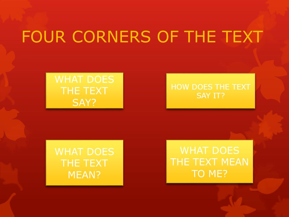 FOUR CORNERS OF THE TEXT HOW DOES THE TEXT SAY IT.