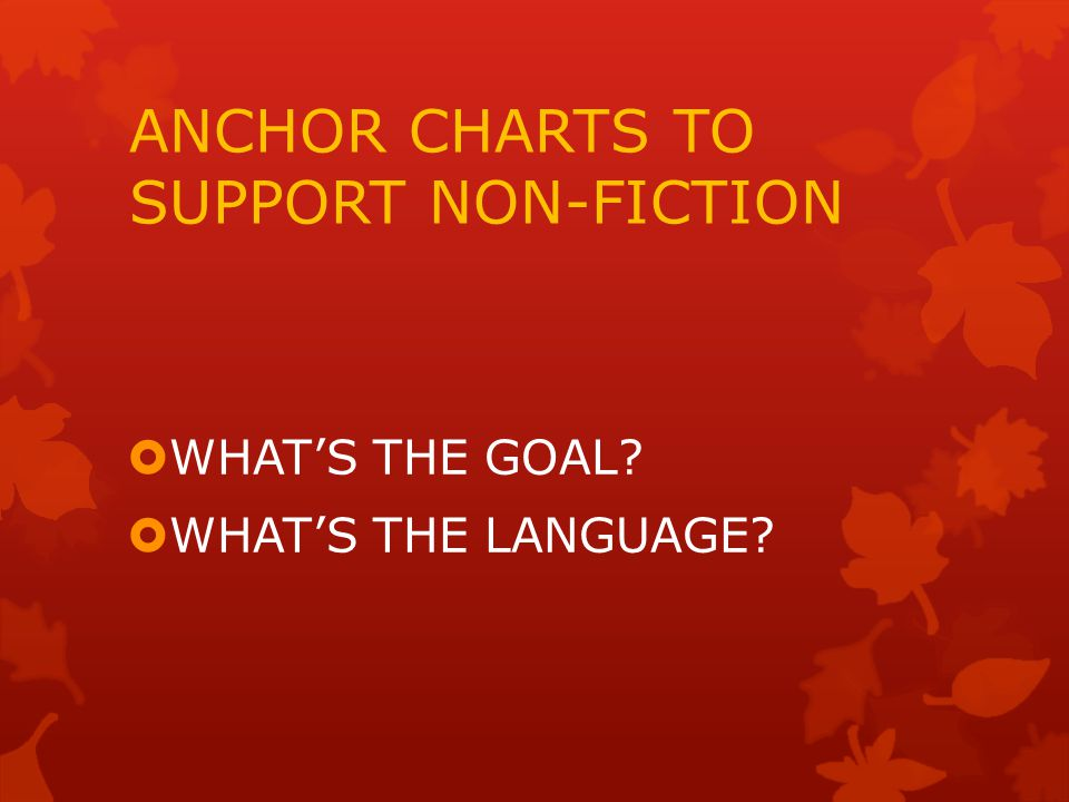 ANCHOR CHARTS TO SUPPORT NON-FICTION  WHAT'S THE GOAL  WHAT'S THE LANGUAGE