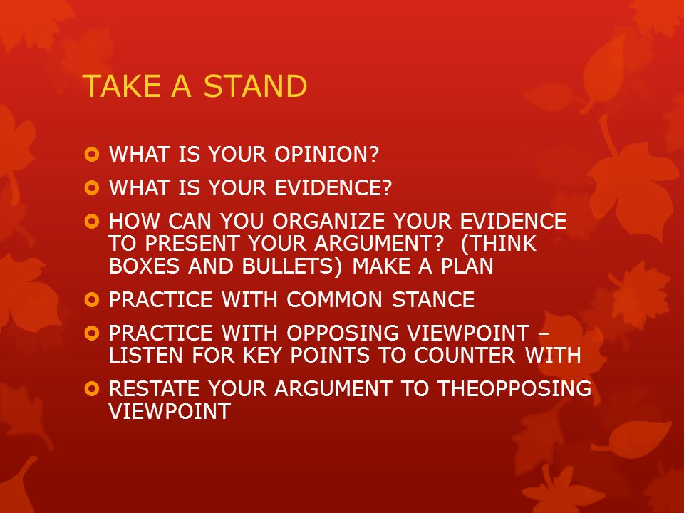 TAKE A STAND  WHAT IS YOUR OPINION.  WHAT IS YOUR EVIDENCE.
