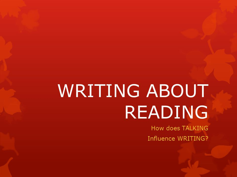 WRITING ABOUT READING How does TALKING Influence WRITING