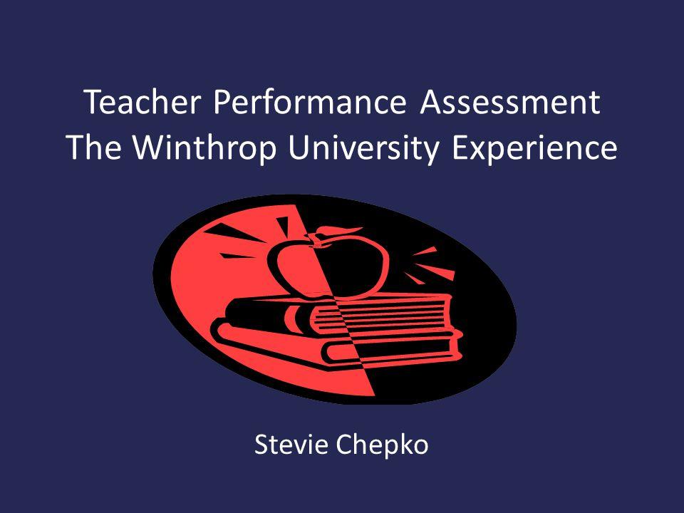 Teacher Performance Assessment The Winthrop University Experience Stevie Chepko
