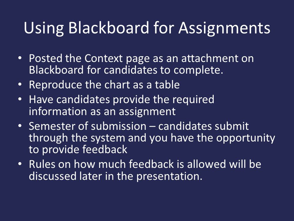 Using Blackboard for Assignments Posted the Context page as an attachment on Blackboard for candidates to complete.