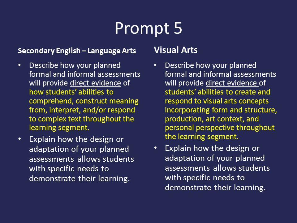 Prompt 5 Secondary English – Language Arts Describe how your planned formal and informal assessments will provide direct evidence of how students' abilities to comprehend, construct meaning from, interpret, and/or respond to complex text throughout the learning segment.