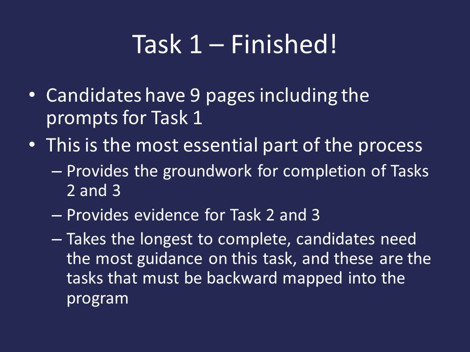 Task 1 – Finished! Candidates have 9 pages including the prompts for Task 1 This is the most essential part of the process – Provides the groundwork f