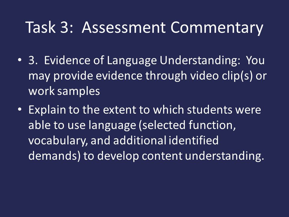 Task 3: Assessment Commentary 3. Evidence of Language Understanding: You may provide evidence through video clip(s) or work samples Explain to the ext