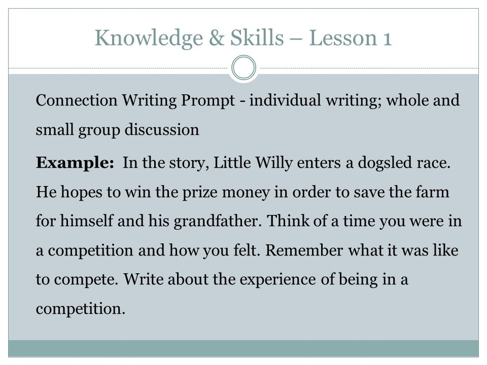 Knowledge & Skills – Lesson 1 Connection Writing Prompt - individual writing; whole and small group discussion Example: In the story, Little Willy ent
