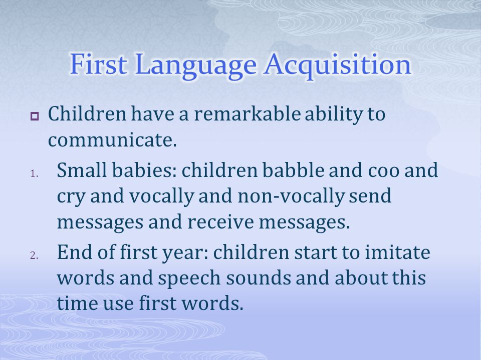  Children have a remarkable ability to communicate. 1. Small babies: children babble and coo and cry and vocally and non-vocally send messages and re
