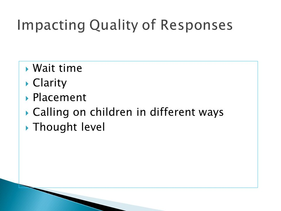  Wait time  Clarity  Placement  Calling on children in different ways  Thought level