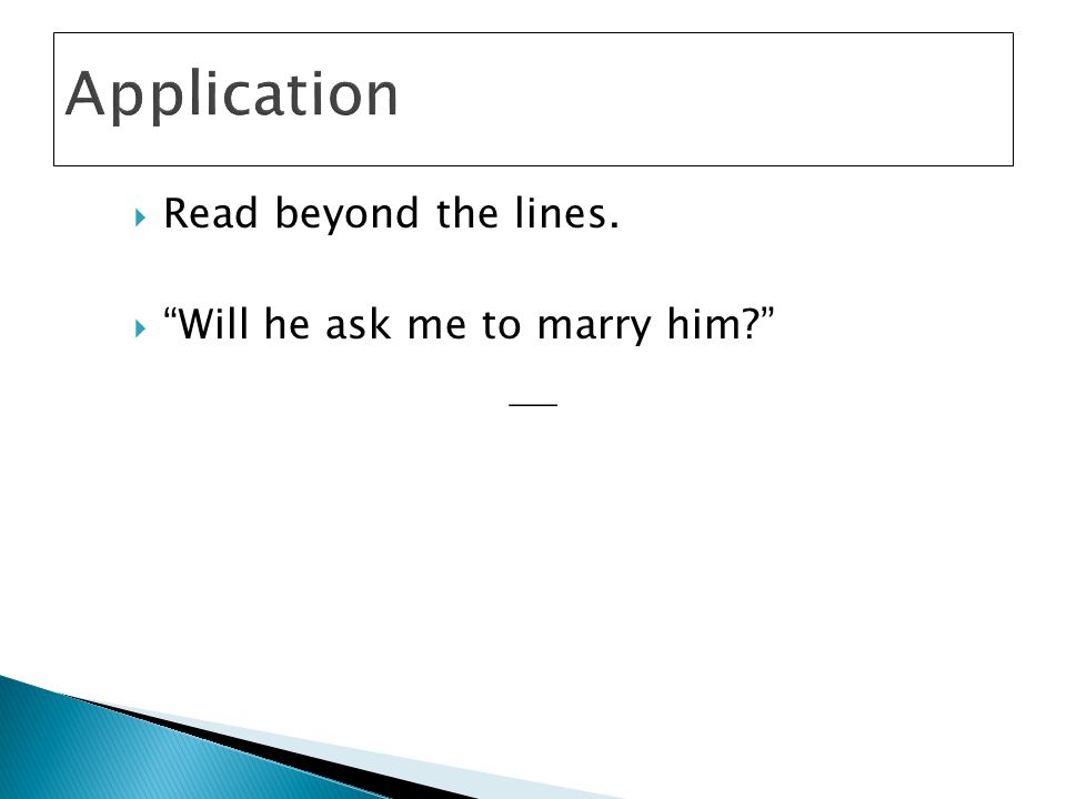 """ Read beyond the lines.  """"Will he ask me to marry him?"""" —"""