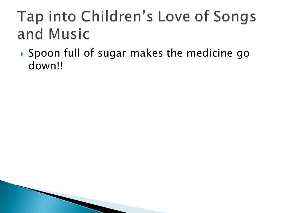  Spoon full of sugar makes the medicine go down!!