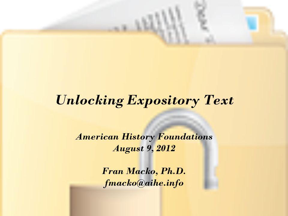 Unlocking Expository Text American History Foundations August 9, 2012 Fran Macko, Ph.D. fmacko@aihe.info