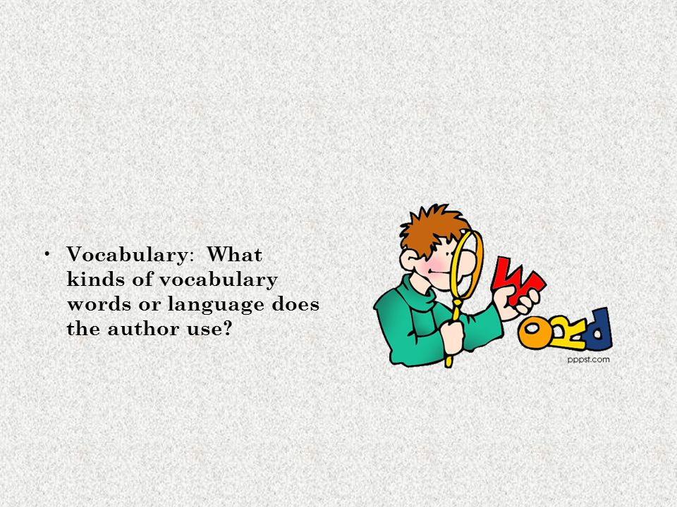 Vocabulary : What kinds of vocabulary words or language does the author use?
