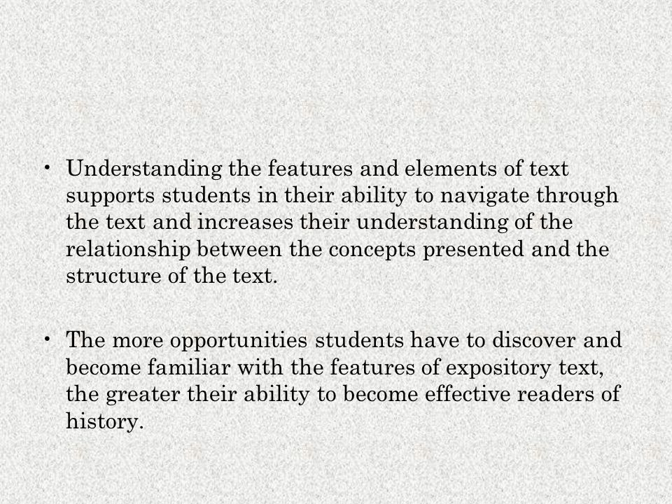 Understanding the features and elements of text supports students in their ability to navigate through the text and increases their understanding of t