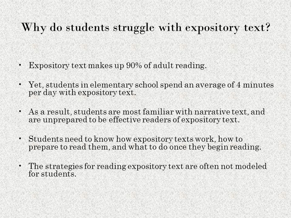 Why do students struggle with expository text.Expository text makes up 90% of adult reading.