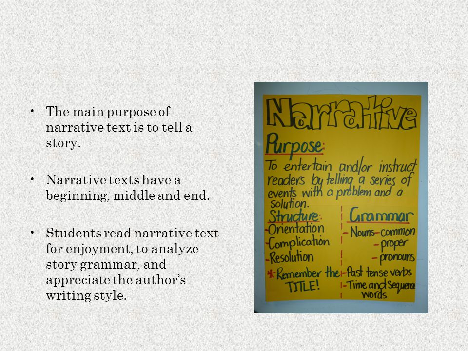 The main purpose of narrative text is to tell a story.