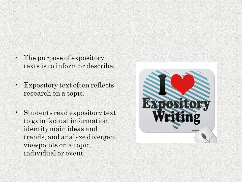 The purpose of expository texts is to inform or describe. Expository text often reflects research on a topic. Students read expository text to gain fa