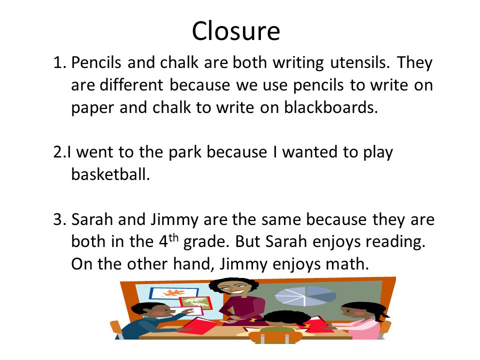 Closure 1.Pencils and chalk are both writing utensils.