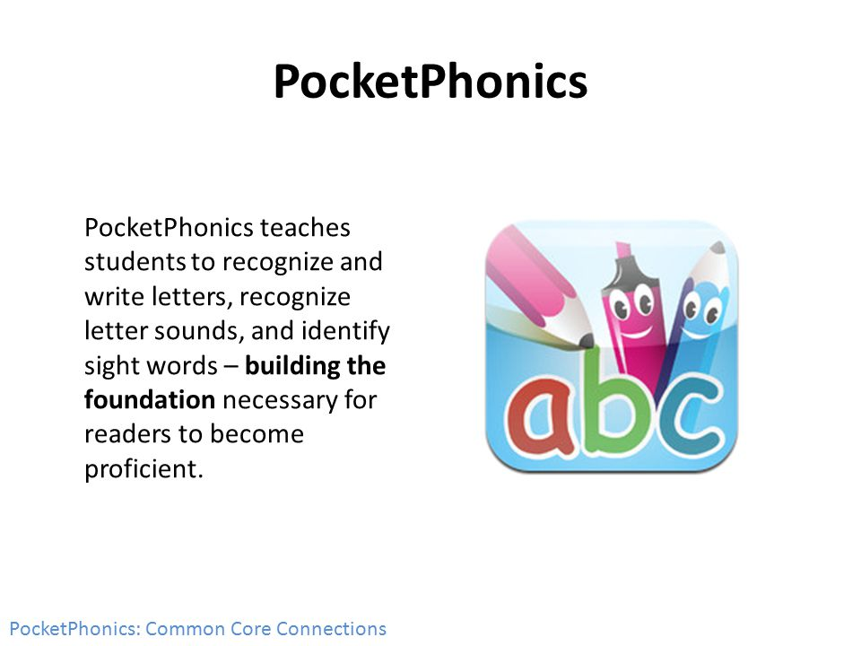 PocketPhonics PocketPhonics teaches students to recognize and write letters, recognize letter sounds, and identify sight words – building the foundati