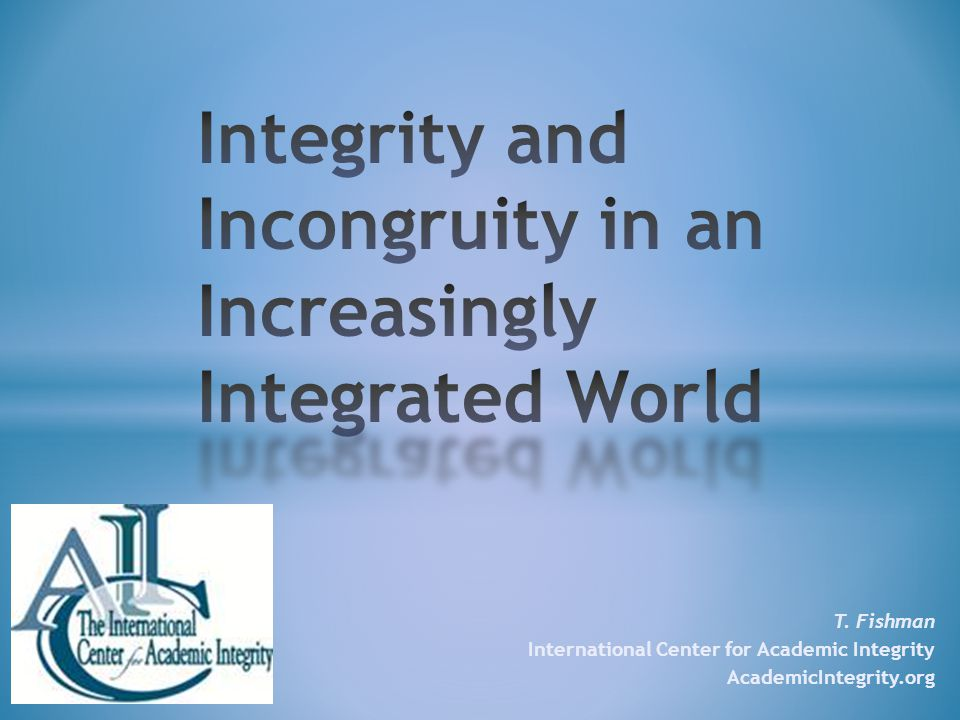T. Fishman International Center for Academic Integrity AcademicIntegrity.org