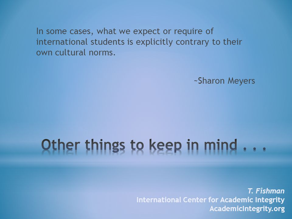 In some cases, what we expect or require of international students is explicitly contrary to their own cultural norms.