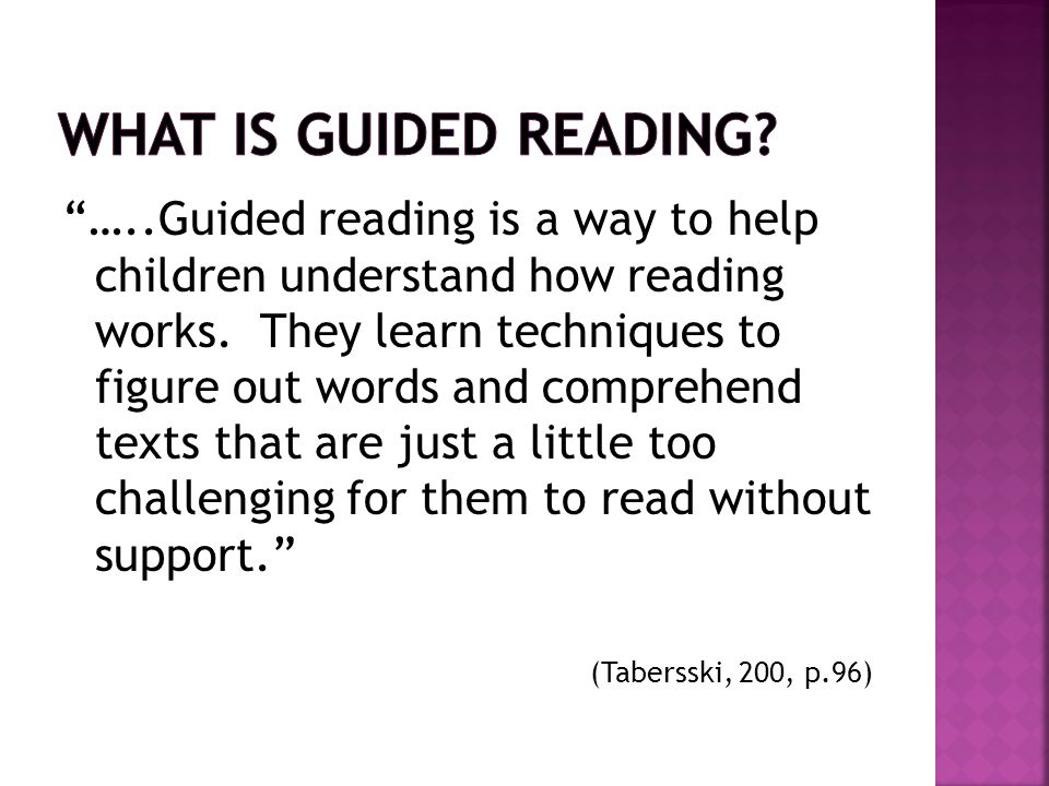  Teacher meets with small groups of students with similar reading processes.
