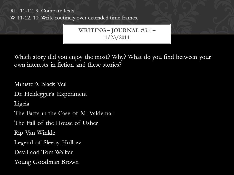 Which story did you enjoy the most? Why? What do you find between your own interests in fiction and these stories? Minister's Black Veil Dr. Heidegger