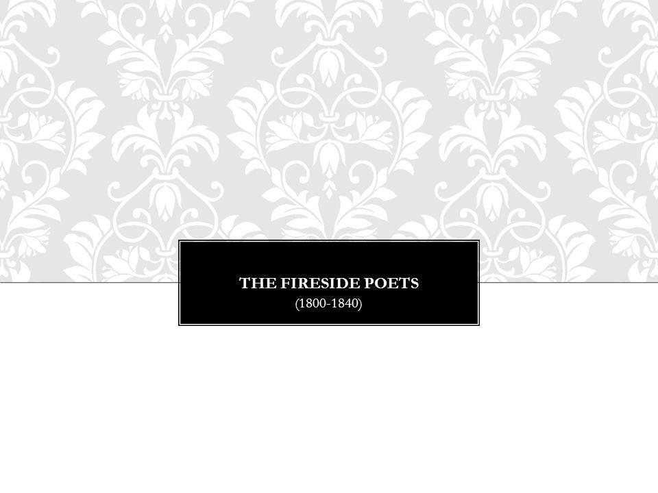 THE FIRESIDE POETS (1800-1840)
