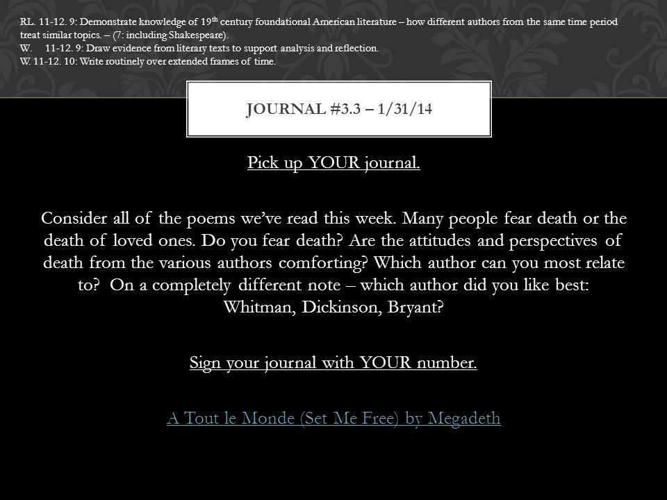 Pick up YOUR journal. Consider all of the poems we've read this week. Many people fear death or the death of loved ones. Do you fear death? Are the at