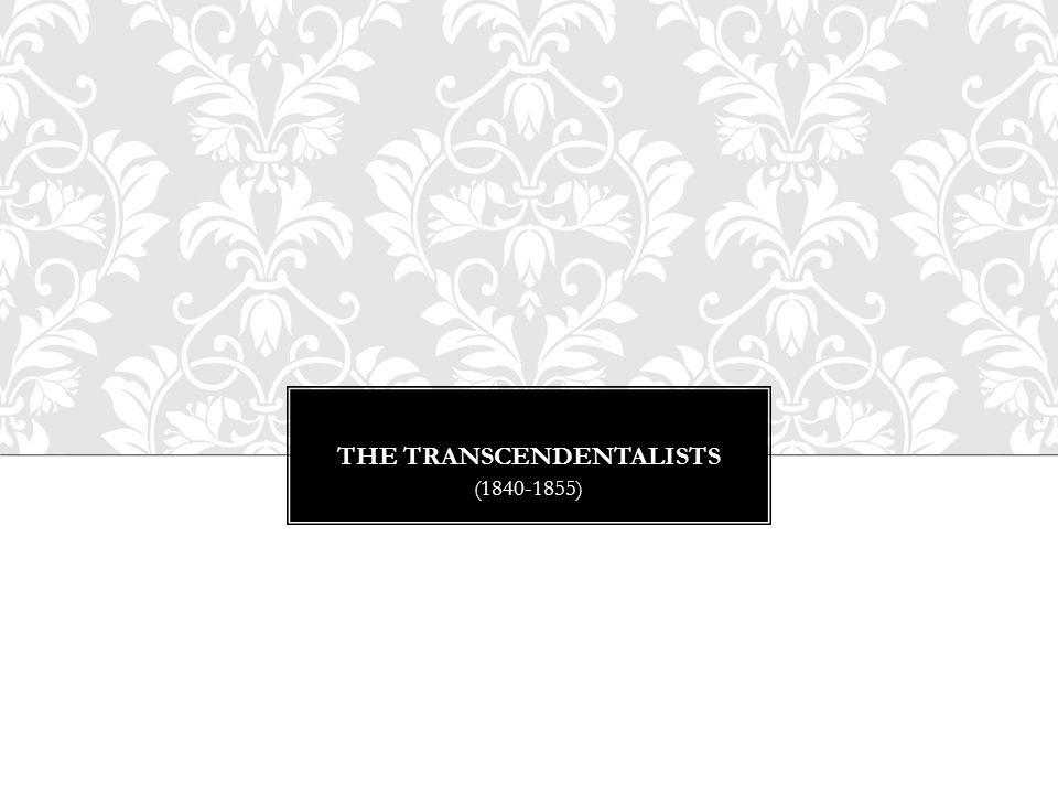 THE TRANSCENDENTALISTS (1840-1855)