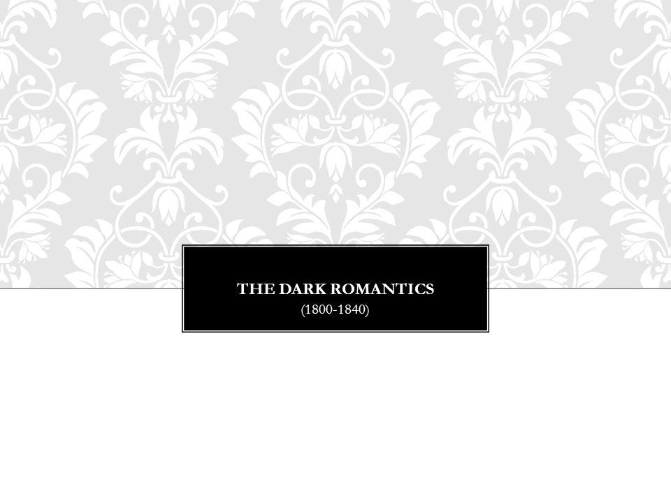 THE DARK ROMANTICS (1800-1840)