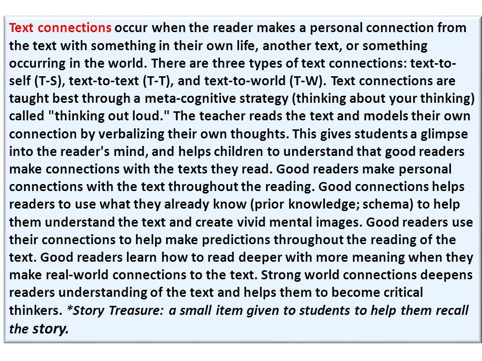 Text connections occur when the reader makes a personal connection from the text with something in their own life, another text, or something occurring in the world.