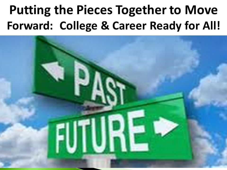 Putting the Pieces Together to Move Forward: College & Career Ready for All!