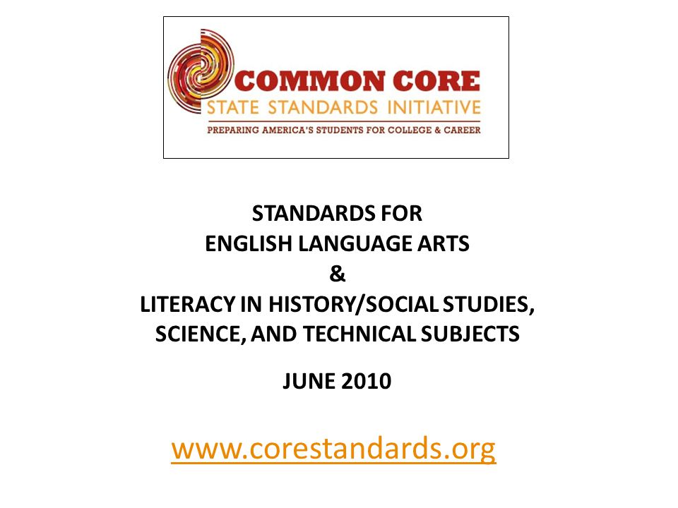 STANDARDS FOR ENGLISH LANGUAGE ARTS & LITERACY IN HISTORY/SOCIAL STUDIES, SCIENCE, AND TECHNICAL SUBJECTS JUNE 2010 www.corestandards.org