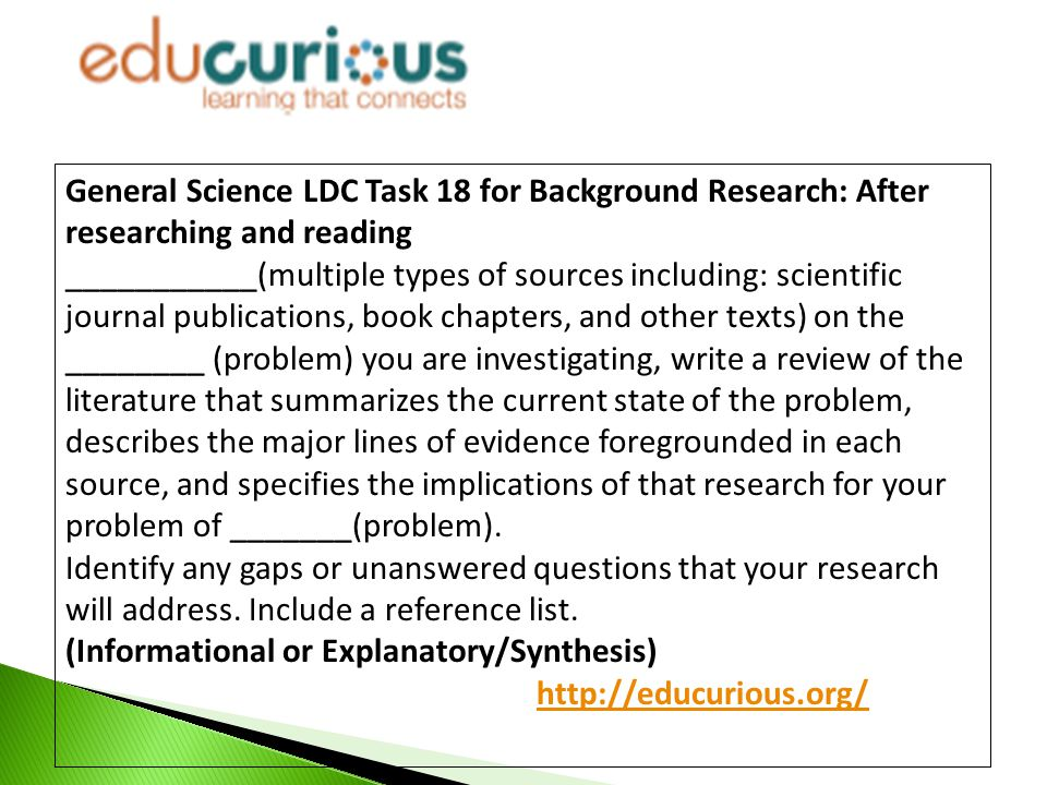 General Science LDC Task 18 for Background Research: After researching and reading ___________(multiple types of sources including: scientific journal
