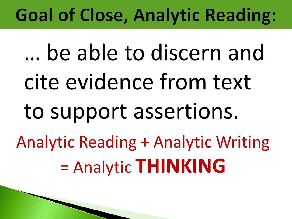 … be able to discern and cite evidence from text to support assertions. Analytic Reading + Analytic Writing = Analytic THINKING