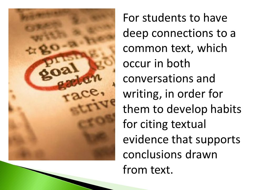 For students to have deep connections to a common text, which occur in both conversations and writing, in order for them to develop habits for citing