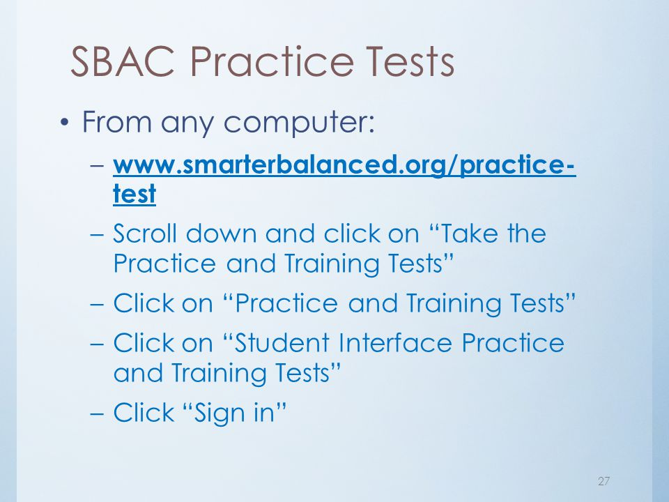 """SBAC Practice Tests From any computer: – www.smarterbalanced.org/practice- test www.smarterbalanced.org/practice- test –Scroll down and click on """"Take"""
