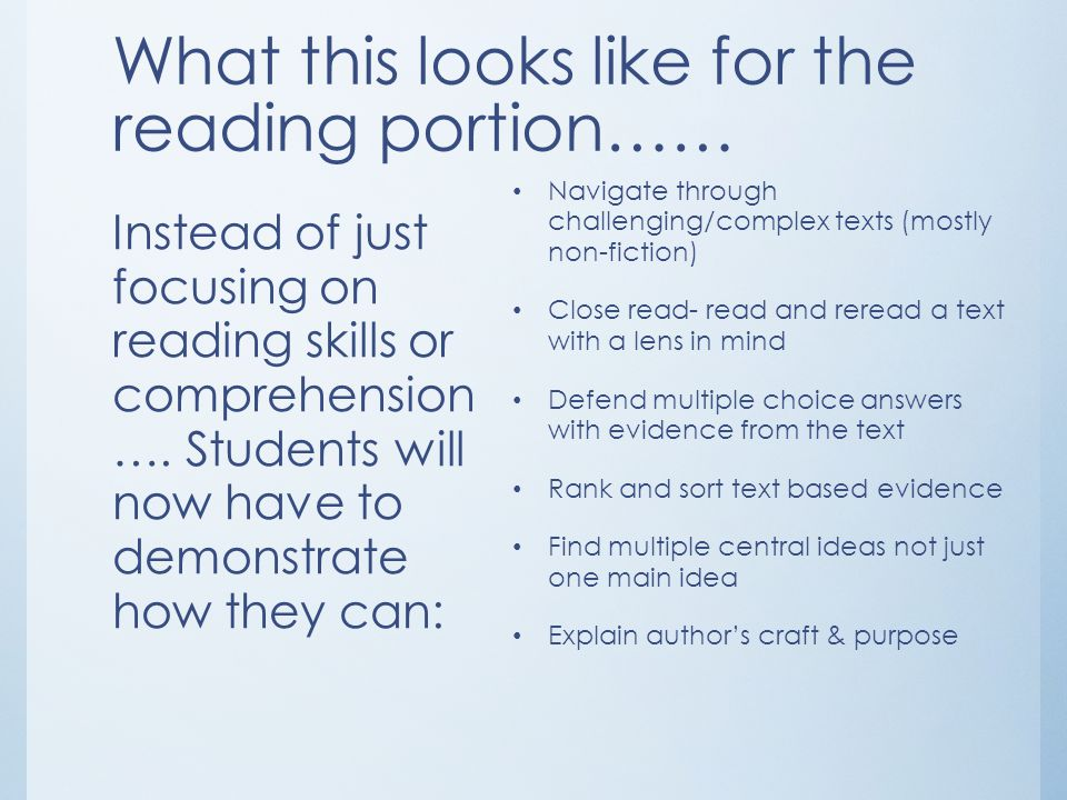What this looks like for the reading portion…… Instead of just focusing on reading skills or comprehension …. Students will now have to demonstrate ho
