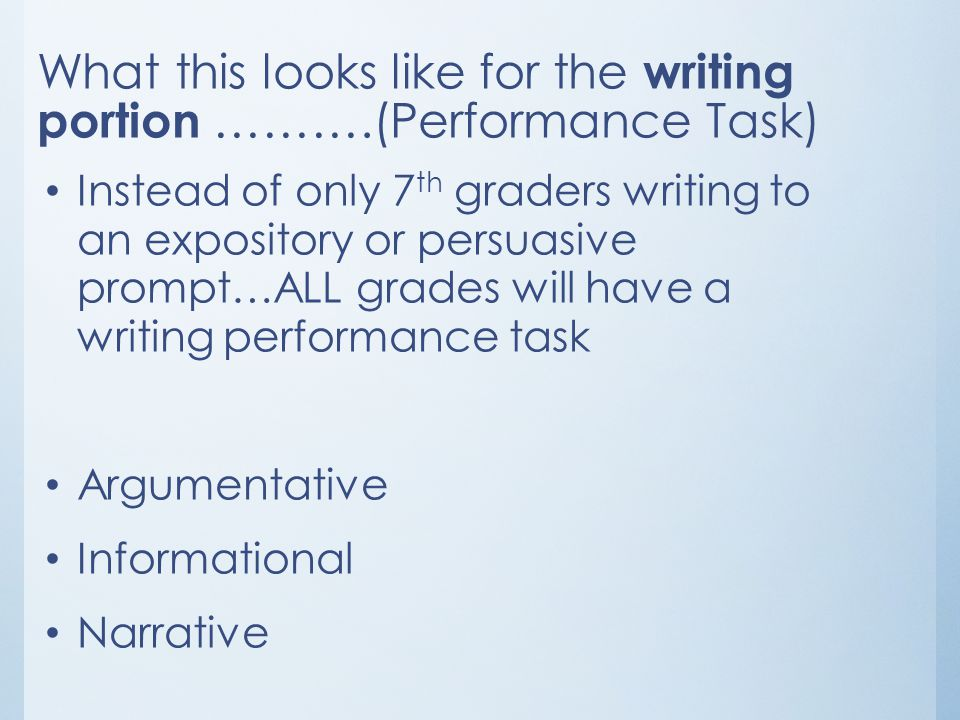 What this looks like for the writing portion ……….(Performance Task) Instead of only 7 th graders writing to an expository or persuasive prompt…ALL gra