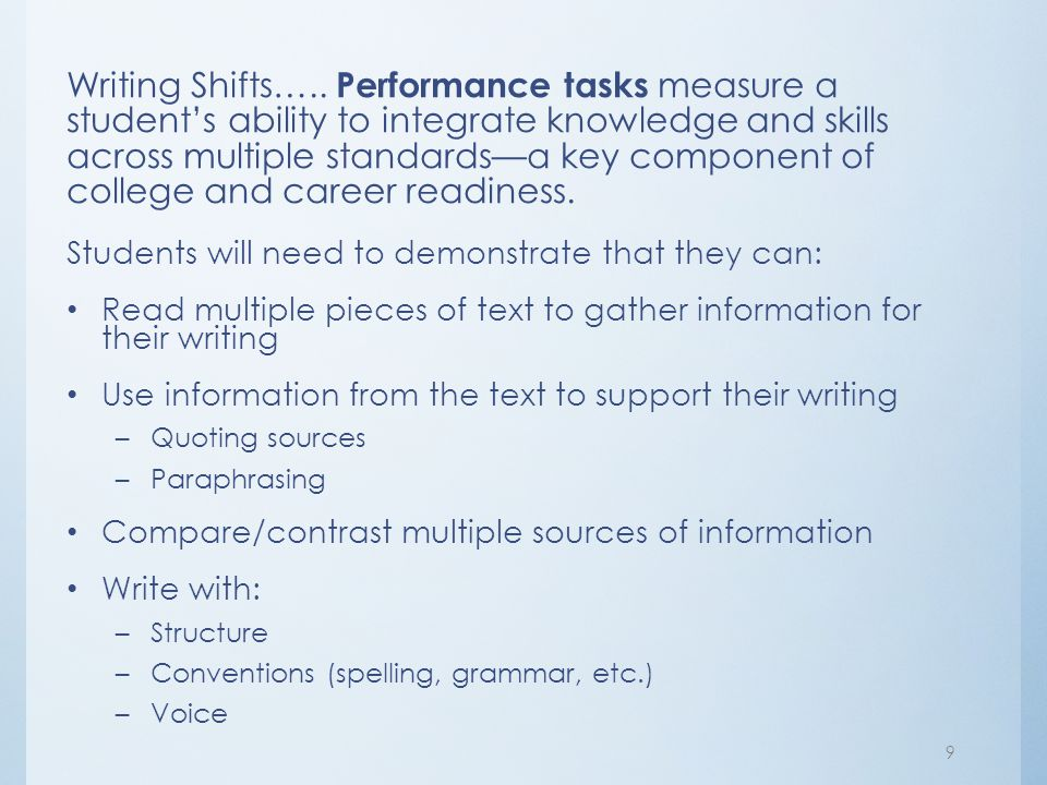 Writing Shifts….. Performance tasks measure a student's ability to integrate knowledge and skills across multiple standards—a key component of college
