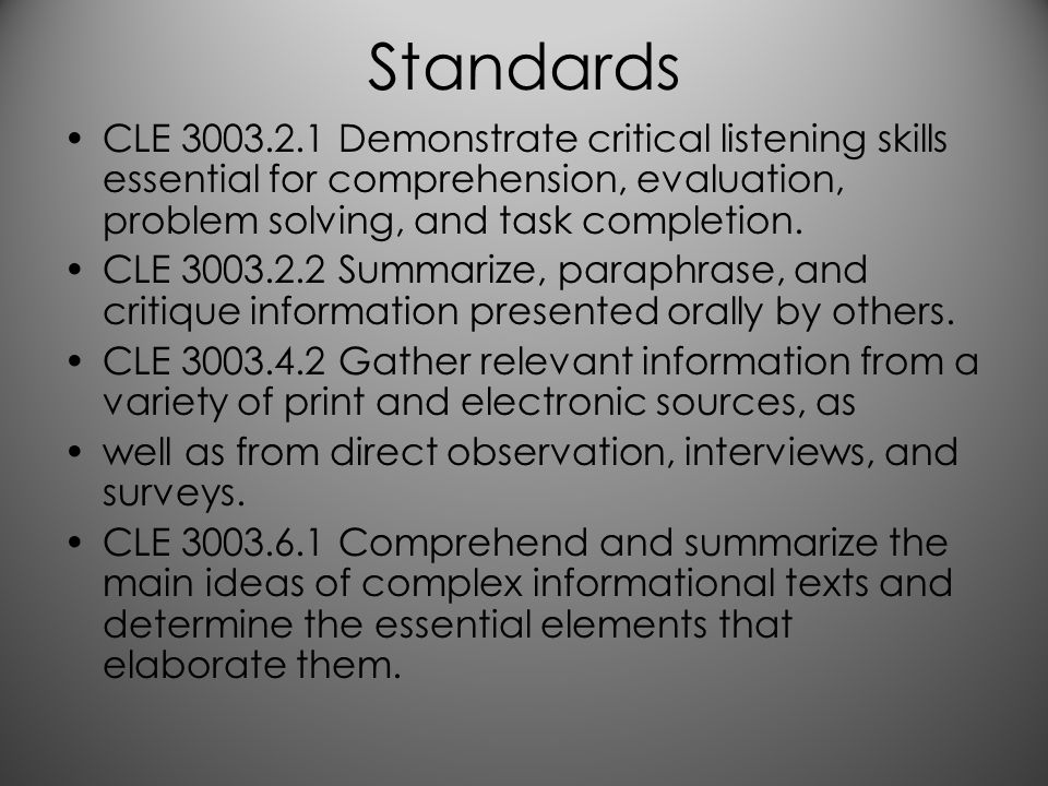 Standards CLE 3003.2.1 Demonstrate critical listening skills essential for comprehension, evaluation, problem solving, and task completion.