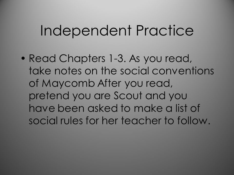 Independent Practice Read Chapters 1-3.