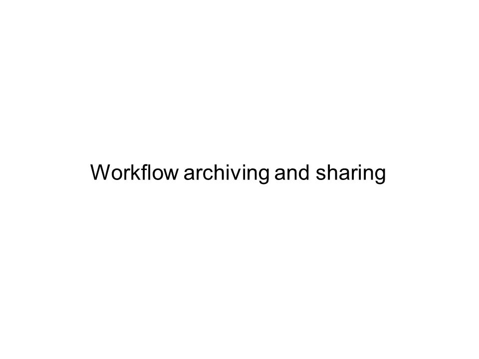 Workflow archiving and sharing
