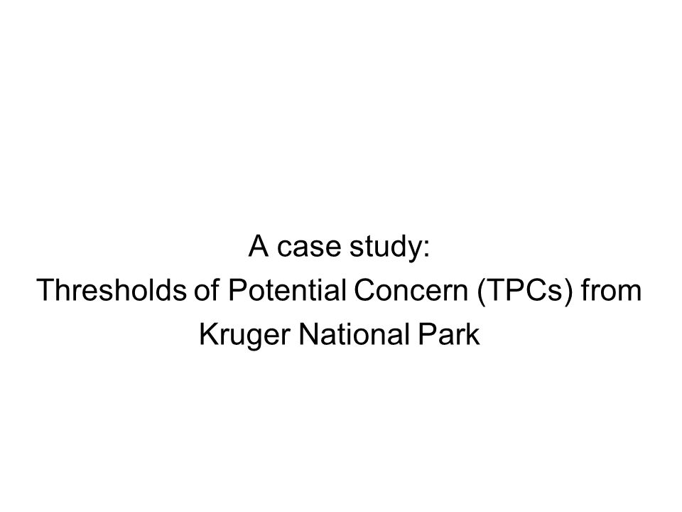 A case study: Thresholds of Potential Concern (TPCs) from Kruger National Park