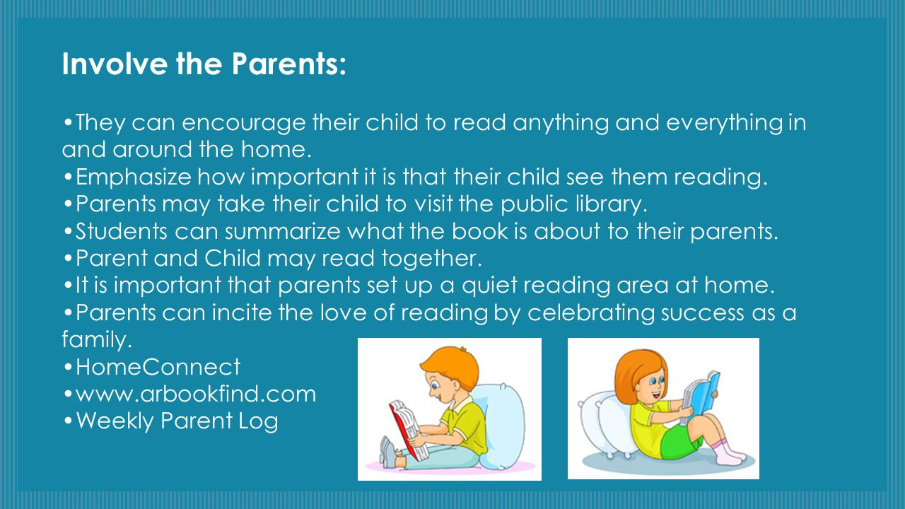 Involve the Parents: They can encourage their child to read anything and everything in and around the home. Emphasize how important it is that their c