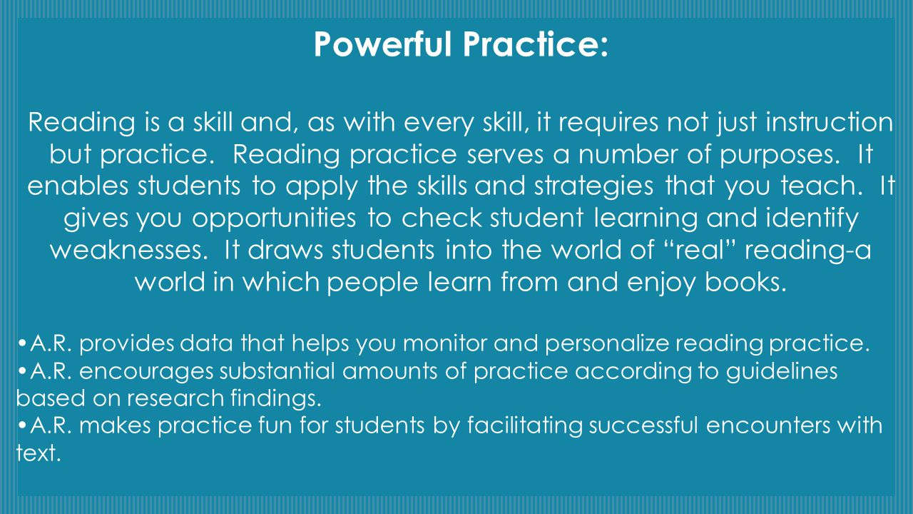 Powerful Practice: Reading is a skill and, as with every skill, it requires not just instruction but practice. Reading practice serves a number of pur
