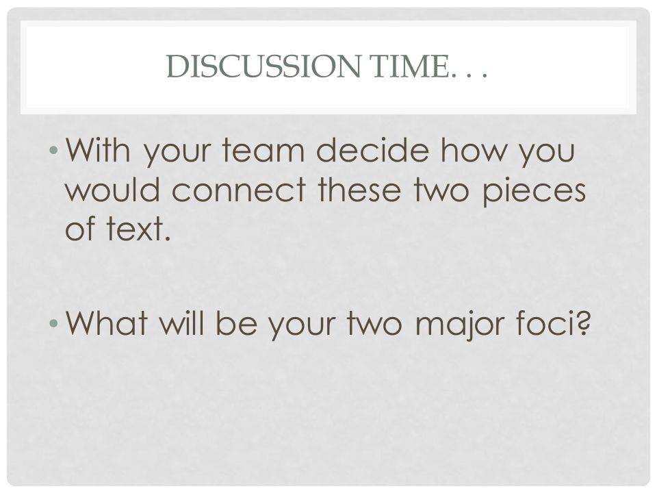 DISCUSSION TIME... With your team decide how you would connect these two pieces of text. What will be your two major foci?