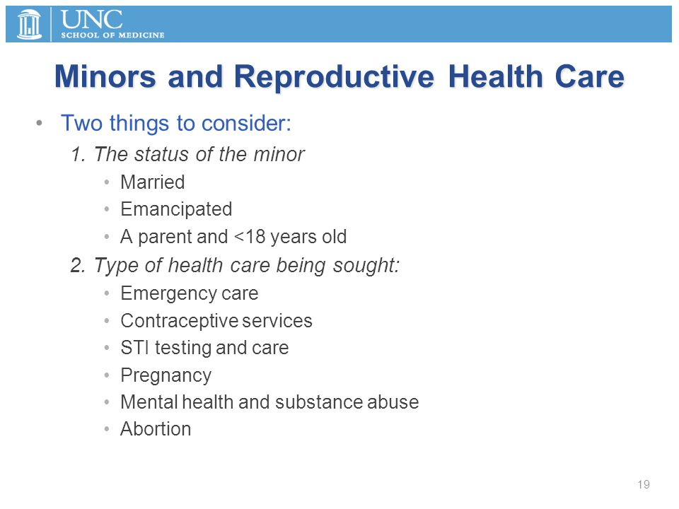 Minors and Reproductive Health Care Two things to consider: 1.